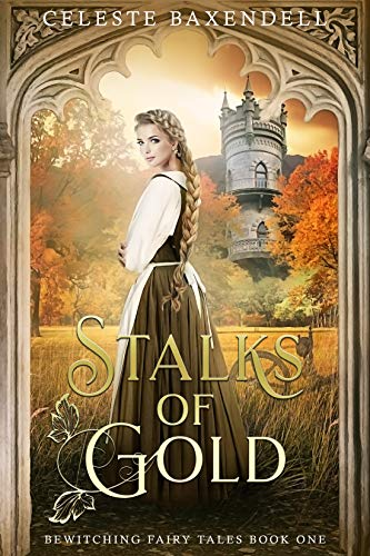 Stalks of Gold (Bewitching Fairy Tales Book 1) by [Celeste Baxendell]