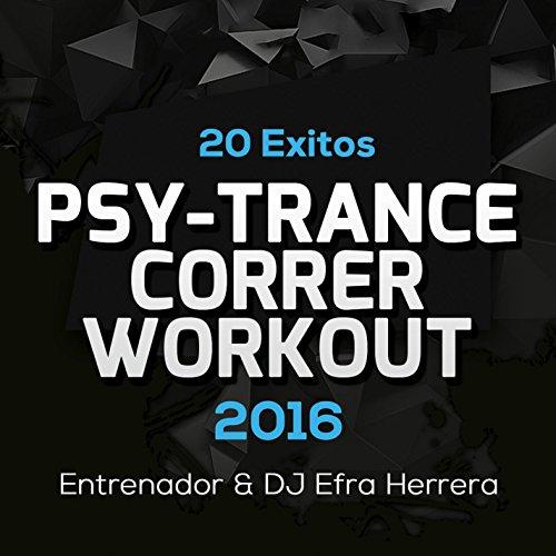 20 Exitos Psy-Trance Para Correr y Workout 2016 : Entrenador & DJ Efra Herrera