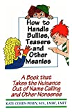 How to Handle Bullies, Teasers and Other Meanies: A Book That Takes the Nuisance Out of Name Calling and Other Nonsense - M.S., LMHC, LMFT, Kate Cohen- Posey