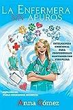 La enfermera sin apuros: Inteligencia emocional para profesionales sanitarios con vida plena