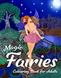 Magic Fairies Colouring Book for Adults: Magical Fantasy Art to Stress Relief & Relaxation (Adults Colouring Books Fantasy Series)