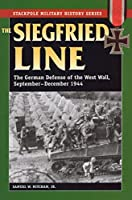 The Siegfried Line: The German Defense of the West Wall, September-December 1944 (The Stackpole Military History Series)