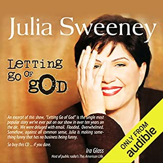 Letting Go of God                   By:                                                                                                                                 Julia Sweeney                               Narrated by:                                                                                                                                 Julia Sweeney                      Length: 2 hrs and 6 mins     8 ratings     Overall 4.5
