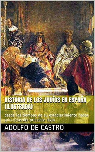 Historia de los judíos en España (Ilustrada): desde los tiempos de su establecimiento hasta principios del presente siglo eBook: de Castro, Adolfo, bates, philip: Amazon.es: Tienda Kindle