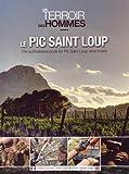 Le Pic Saint Loup: Un terroir, des hommes