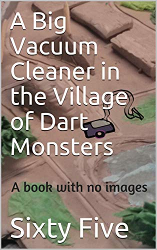 A Big Vacuum Cleaner in the Village of Dart Monsters: A book with no images (English Edition)
