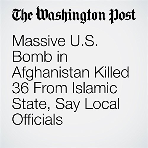 Massive U.S. Bomb in Afghanistan Killed 36 From Islamic State, Say Local Officials copertina