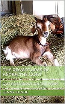 The Adventures Of Henry The Goat: Out and About On The Farm by [Jenny Kunde]