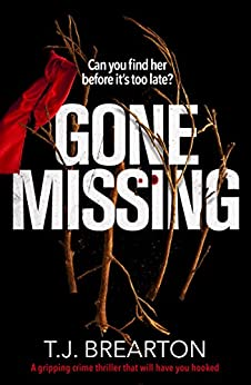 Gone Missing: A gripping crime thriller that will have you hooked by [T.J. Brearton]