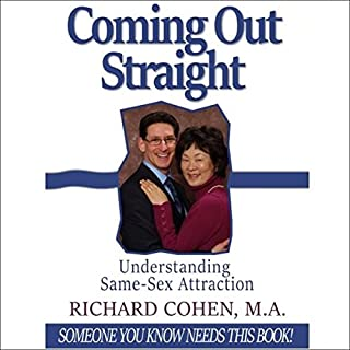 Coming Out Straight     Understanding Same-Sex Attraction              By:                                                                                                                                 Richard Cohen                               Narrated by:                                                                                                                                 Richard Cohen MA                      Length: 14 hrs and 25 mins     4 ratings     Overall 5.0