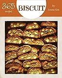 Biscuit 365: Enjoy 365 Days With Amazing Biscuit Recipes In Your Own Biscuit Cookbook! [British Biscuit Cookbook, Southern Biscuits Cookbook, English Biscuit Cookbook] [Book 1]