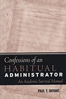 The Confessions of an Habitual Adminstrator: An Academic Survival Manual (JB-Anker)