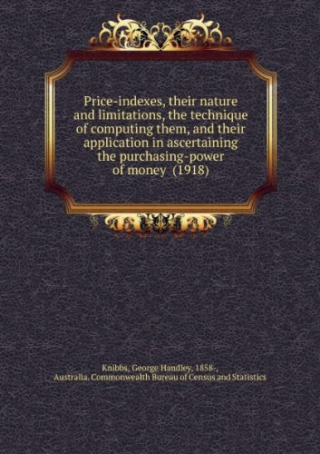 Price-indexes, their nature and limitations, the technique of computing them, and their application in ascertaining the purchasing-power of money (1918)