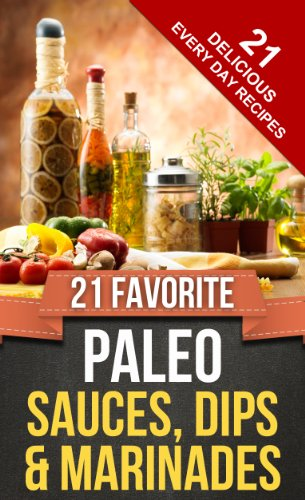 21 FAVORITE PALEO SAUCES, DIPS & MARINADES (Everyday Paleo Recipes Book 7) (English Edition)