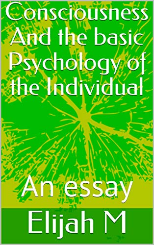 Consciousness And the basic Psychology of the Individual : An essay