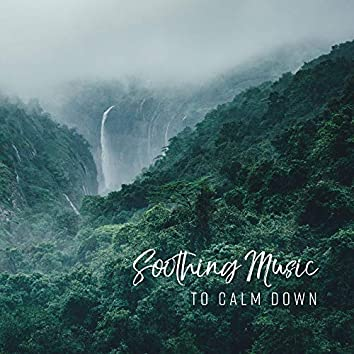 Soothing Music to Calm Down