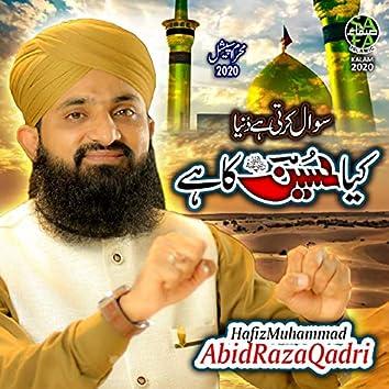 Kiya Hussain Ka Hai