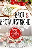 Brot und Brotaufstriche: 100 vegane Rezepte