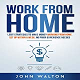 Work from Home: Legit Strategies to Make Money Working from Home. Set Up Within...