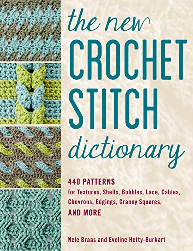 The New Crochet Stitch Dictionary: 440 Patterns for Textures, Shells, Bobbles, Lace, Cables, Chevrons, Edgings, Granny Squares, and More