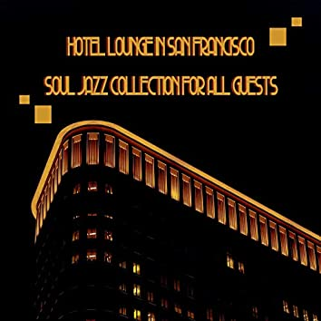 Hotel Lounge in San Francisco - Soul Jazz Collection for All Guests: Love and Piano Background Music for Restaurant & Hotels