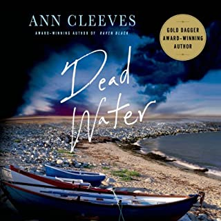 Dead Water     A Shetland Mystery, Book 5              Written by:                                                                                                                                 Ann Cleeves                               Narrated by:                                                                                                                                 Kenny Blyth                      Length: 10 hrs and 5 mins     9 ratings     Overall 4.6