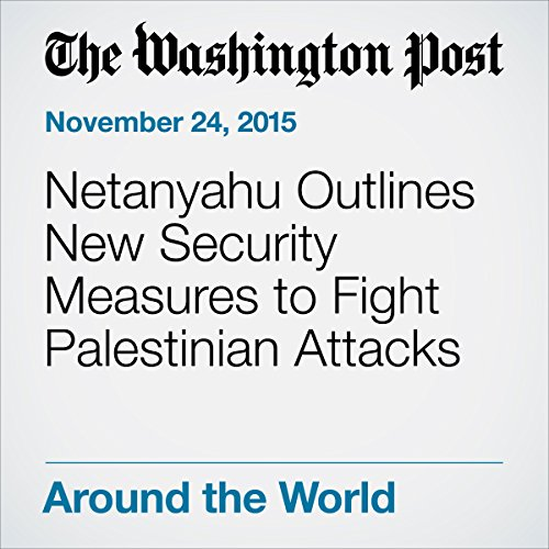 Netanyahu Outlines New Security Measures to Fight Palestinian Attacks cover art