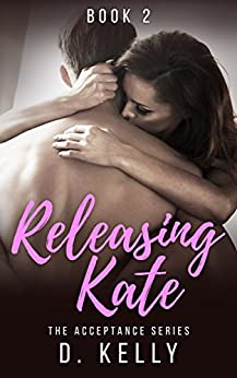Releasing Kate: The Acceptance Series by [D. Kelly, Regina Wamba, Tiffany Tillman]
