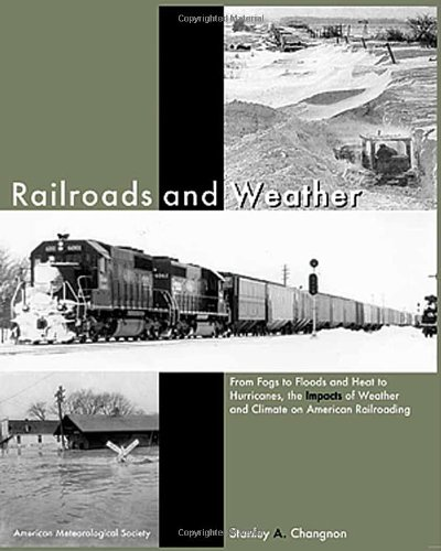 Railroads and Weather: From Fogs to Floods and Heat to Hurricanes, the Impacts of Weather and Climate on American Railroading
