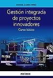 Gestión integrada de proyectos innovadores: Curso básico (Empresa y Gestión)