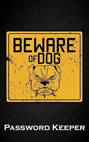 Beware of the Dog: Funny Bulldog Security Internet Username & Password Keeper Logbook Passkey Record Journal Notebook
