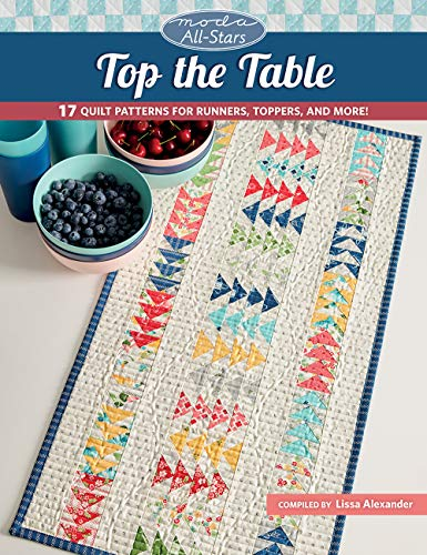 Moda All-stars - Top the Table: 17 Quilt Patterns for Runners, Toppers, and More!の詳細を見る