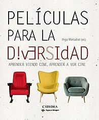 Películas para la diversidad: Aprender viendo cine, aprender a ver cine par Íñigo Marzábal