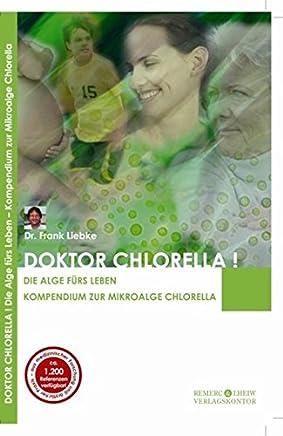 Doktor Chlorella! Die Alge fürs Leben. Kompendium zur Mikroalge Chlorella.