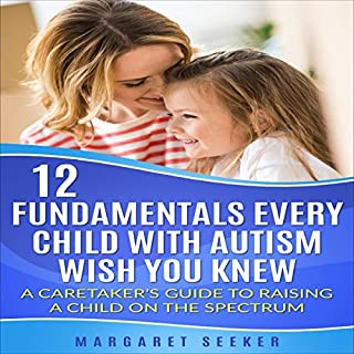 12 Fundamentals Every Child with Autism Wish You Knew     Caretaker's Guide to Raising a Child on the Spectrum              By:                                                                                                                                 Margaret Seeker                               Narrated by:                                                                                                                                 Bill Franchuk                      Length: 1 hr and 51 mins     25 ratings     Overall 5.0