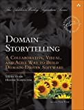Domain Storytelling: A Collaborative, Visual, and Agile Way to Build Domain-Driven Software