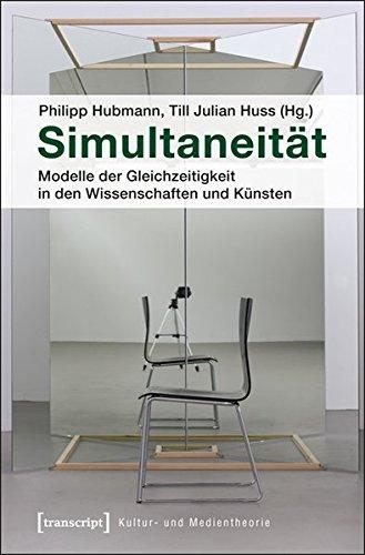 Simultaneität: Modelle der Gleichzeitigkeit in den Wissenschaften und Künsten (Kultur- und Medientheorie)