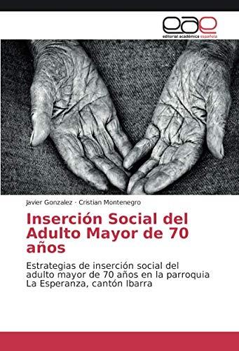Inserción Social del Adulto Mayor de 70 años: Estrategias de inserción social del adulto mayor de 70 años en la parroquia La Esperanza, cantón Ibarra