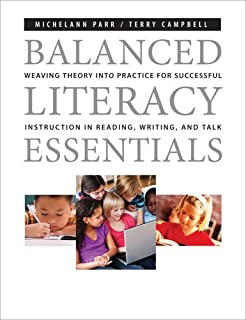 Balanced Literacy Essentials: Weaving Theory into Practice for Successful Instruction in Reading, Writing, and Talk