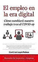 El empleo en la era digital/ Employment in the Digital Age: Como Cambiara Nuestro Trabajo Tras El Covid-19