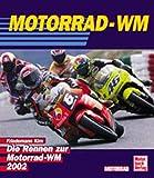 Motorrad - WM. Die Rennen zur Motorrad - WM 2002: Die Rennen zur Motorrad-Weltmeisterschaft