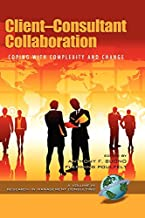 Client-Consultant Collaboration: Coping with Complexity and Change (PB) (Research in Management Consulting)