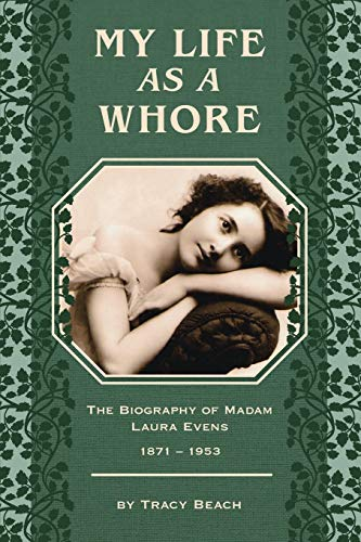 My Life as a Whore: The Biography of Madam Laura Evens