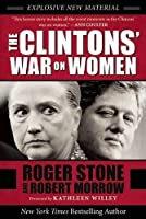 The Clintons' War on Women by Roger Stone Robert Morrow(2016-09-06)