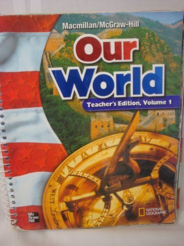 MacMillan / McGraw-Hill Social Studies: Our World, Vol. 1, Grade 6, Teachers Edition by MacMillan / McGraw-Hill (2002-05-01)