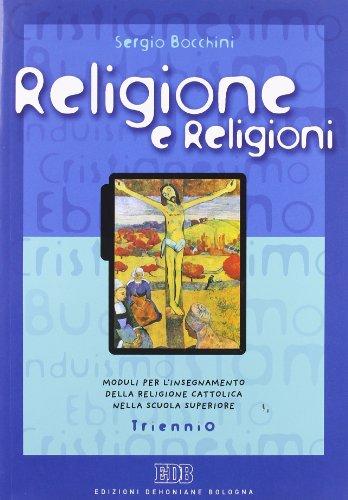 Religione e religioni. Moduli per l'insegnamento della religione cattolica nella scuola superiore. Per il Triennio