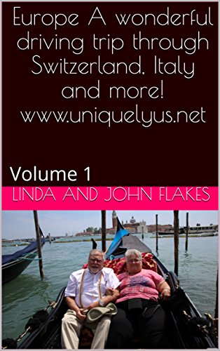 Europe   A wonderful driving trip through Switzerland, Italy and more!   www.uniquelyus.net: Volume 1 (English Edition)