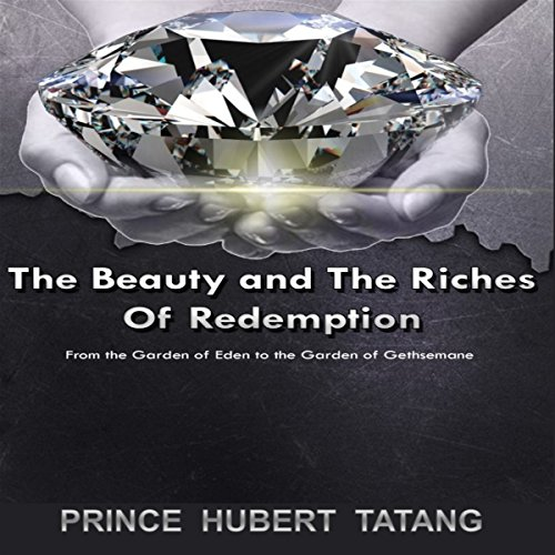 The Beauty and the Riches of Redemption: From the Garden of Eden to the Garden of Gethsemane audiobook cover art
