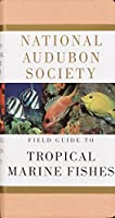 National Audubon Society Field Guide to Tropical Marine Fishes: Caribbean, Gulf of Mexico, Florida, Bahamas, Bermuda
