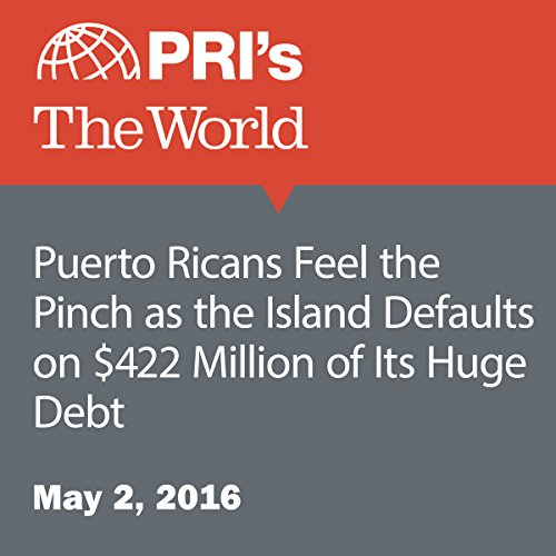 Puerto Ricans Feel the Pinch as the Island Defaults on $422 Million of Its Huge Debt audiobook cover art